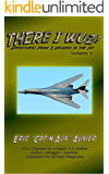 There I Wuz! Volume 3: Adventures From 3 Decades in the Sky