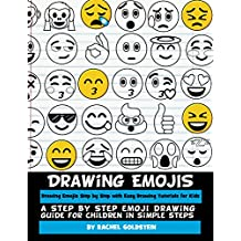 Drawing Emojis Step by Step with Easy Drawing Tutorials for Kids: A Step by Step Emoji Drawing Guide for Children in Simple Steps (Drawing for Kids Book 7)