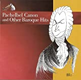 Classical Music : Pachelbel Canon and Other Baroque Hits