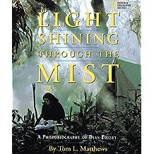 Light Shining Through the Mist: A Photobiography of Dian Fossey