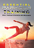 Essential Parkour Training: Basic Parkour Strength and Movement (Survival Fitness Book 2)