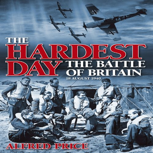 The Hardest Day: The Battle of Britain, 18 August 1940