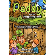 Paddy and his Disappearing Daddy: A charming story designed to help children understand why parents go to Work