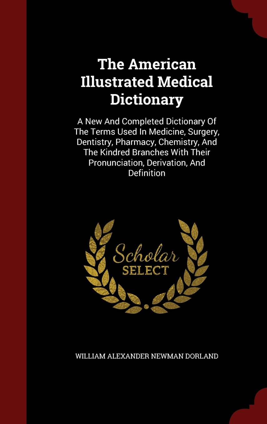 Download The American Illustrated Medical Dictionary: A New And Completed Dictionary Of The Terms Used In Medicine, Surgery, Dentistry, Pharmacy, Chemistry, ... Pronunciation, Derivation, And Definition pdf