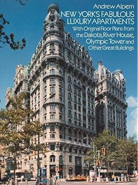 New York S Fabulous Luxury Apartments With Original Floor Plans From The Dakota River House Olympic Tower And Other Great Buildings Alpern Andrew 9780486253183 Amazon Com Books
