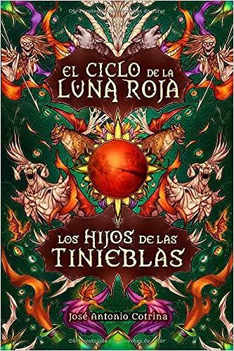 Los hijos de las tinieblas: Fantasía juvenil cargada de magia y suspense (El ciclo de la Luna Roja) (Spanish Edition): José Antonio Cotrina, ...