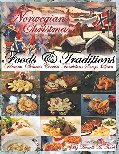 Norwegian Christmas - Foods & Traditions: Dinners - Desserts - Cookies - Traditions - Songs - Lores (About Norway) by Henrik H. Koch