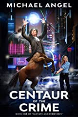 Centaur of the Crime: Book One of 'Fantasy and Forensics' (Fantasy & Forensics 1): An Epic Fantasy Adventure Series Kindle Edition