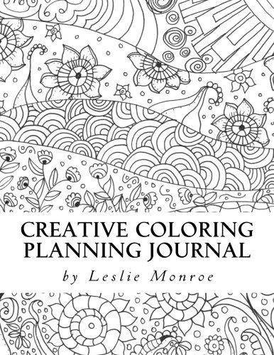 1: Creative Coloring Planning Journal: Weekly Planner, Journal and Coloring Book for Women (Creative Coloring Planner) (Volume 1)