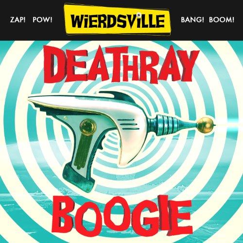 Weirdsville - Deathray Boogie