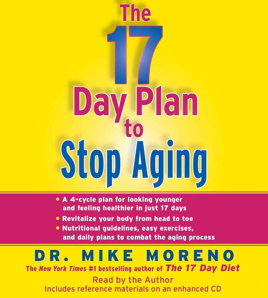 The 17 Day Plan To Stop Aging Moreno Dr Mike Moreno Dr Mike 9781442349186 Amazon Com Books