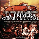 Todo lo que debe saber sobre la 1ª Guerra Mundial [Everything you need to know about the 1st World War] | Jesús Hernández