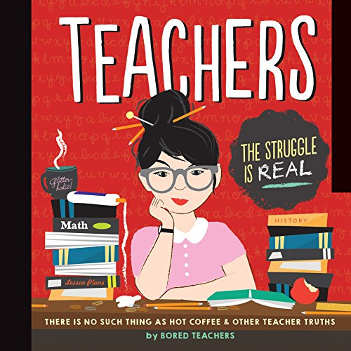 Teachers: There is No Such Thing as As a Hot Coffee & Other Teacher Truths