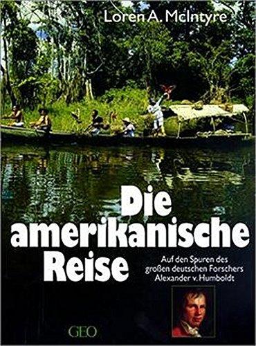 Die amerikanische Reise: Auf den Spuren des grossen deutschen Forschers Alexander von Humboldt (Bücher von GEO)