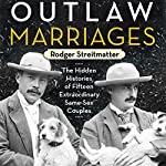 Outlaw Marriages: The Hidden Histories of Fifteen Extraordinary Same-Sex Couples | Rodger Streitmatter