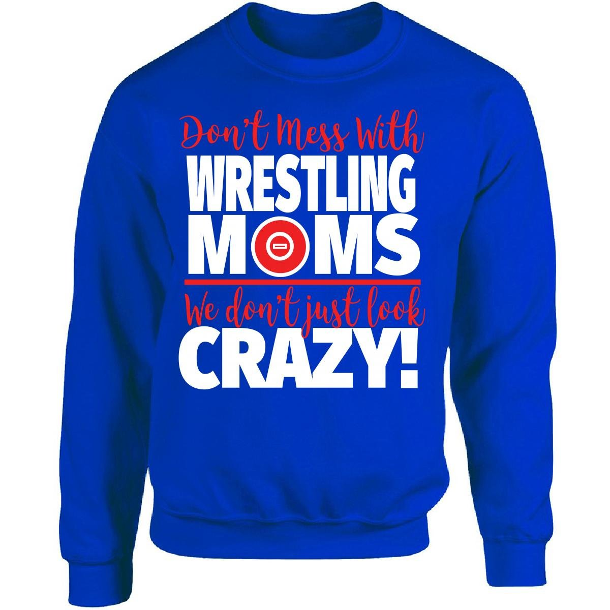 Crazy Wrestling Family - Don't Mess With Wrestling Moms - Adult Sweatshirt by Eternally Gifted