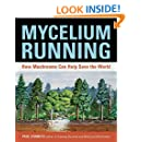 Mycelium Running: How Mushrooms Can Help Save the World