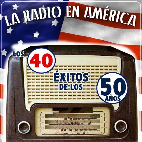 La Radio en América. Los 40 Éx...