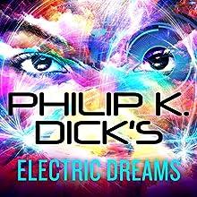 Philip K. Dick's Electric Dreams Audiobook by Philip K. Dick Narrated by Tanya Eby, Luke Daniels, Peter Berkrot, Jeff Cummings, Patrick Lawlor
