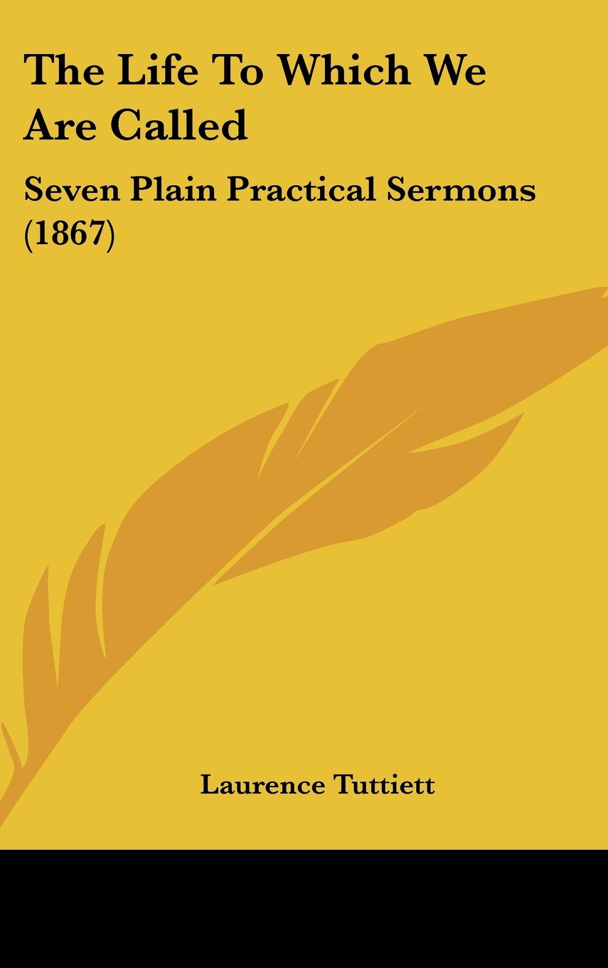 The Life to Which We Are Called: Seven Plain Practical Sermons (1867) pdf epub