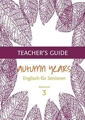 Autumn Years for Advanced Learners: Teacher's Guide Advanced Learners - Englisch für Senioren