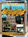On Tour... Eastern & Oriental Express - The Most Exotic And Luxurious Train Journey In Asia