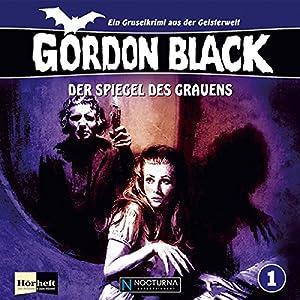 Der Spiegel des Grauens (Gordon Black - Ein Gruselkrimi aus der Geisterwelt 1) Hörspiel