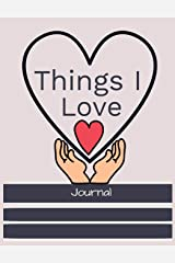 Things I love Journal: Express the things you love with lined & decorative areas write & sketch - heart in hands cover (Love & Keepsake Journals) Paperback