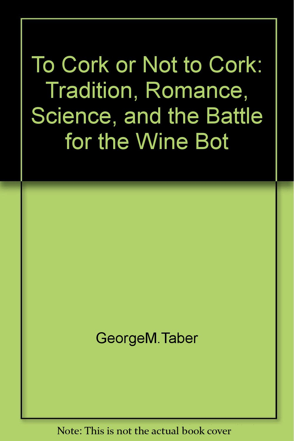 Read Online To Cork or Not to Cork: Tradition, Romance, Science, and the Battle for the Wine Bot PDF