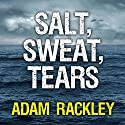 Salt, Sweat, Tears: The Men Who Rowed the Oceans Audiobook by Adam Rackley Narrated by Ralph Lister