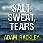 Salt, Sweat, Tears: The Men Who Rowed the Oceans | Adam Rackley