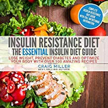 Insulin Resistance Diet: The Essential Insulin Diet Guide - Lose Weight, Prevent Diabetes and Optimize Your Body With Over 100 Amazing Recipes