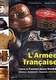 L'Armée française dans la Première Guerre mondiale : Uniformes, équipements, armements Tome 2