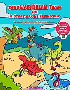 Dinosaur Dream Team or a Story of One Friendship: Captivating book for kids 3-5 to learn counting and also how to make friends.Dinosaur reading and activity books for kids.