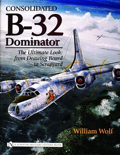 - Consolidated B-32 Dominator: The Ultimate Look, from Drawing Board to Scrapyard