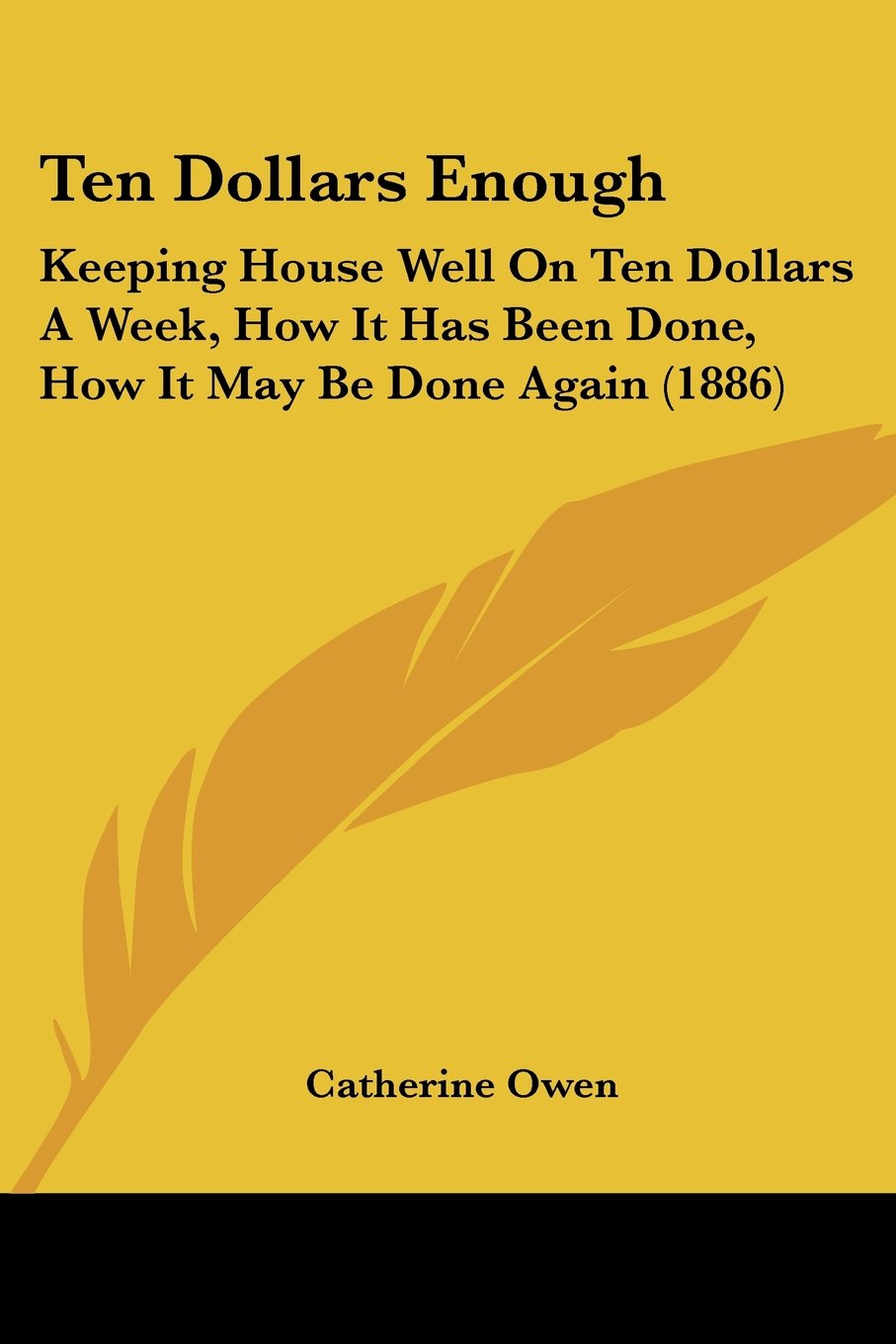 Read Online Ten Dollars Enough: Keeping House Well On Ten Dollars A Week, How It Has Been Done, How It May Be Done Again (1886) pdf