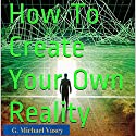 How to Create Your Own Reality: Becoming the New You Audiobook by G. Michael Vasey Narrated by Lorraine Ansell