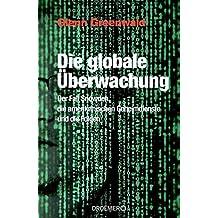 Die globale Uberwachung: Der Fall Snowden, die amerikanischen Geheimdienste und die Folgen
