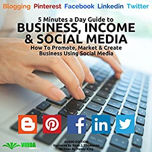 5 Minutes a Day Guide to Business, Income & Social Media Audiobook
