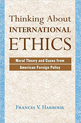 Book Thinking About International Ethics: Moral Theory And Cases From American Foreign Policy
