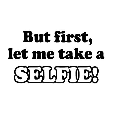 But First Let Me Take a Selfie Wall Decal Vinyl Saying Fun Words Girls Room  Decor Large Murals Stickers Wall Quotes