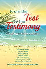 From the Test to the Testimony: An Anthology of Women's Faith Stories Paperback