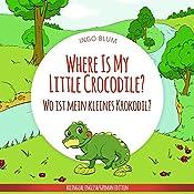 Where Is My Little Crocodile? - Wo ist mein kleines Krokodil?: English German Bilingual Children's Picture Book (Where is... 1)