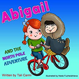 Books for Kids: ABIGAIL AND THE NORTH POLE ADVENTURE (Teaches your kid to explore the world, Funny, Values eBook, Action & Adventure, Sleep, Preschool, ... (Abigail and the Magical