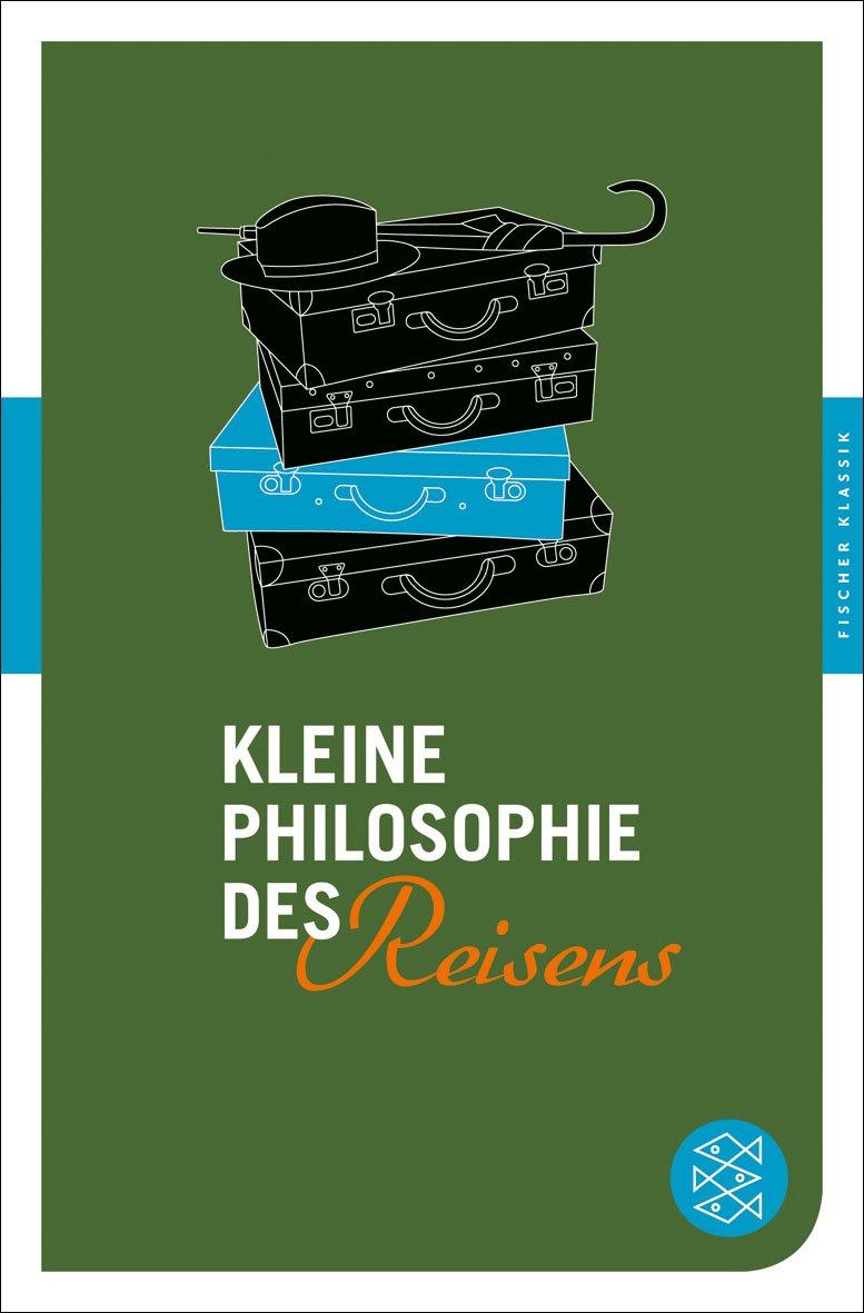 Kleine Philosophie des Reisens (Fischer Klassik) Taschenbuch – 13. Dezember 2012 Karen Genschow FISCHER Taschenbuch 3596904544 Anthologie / Belletristik