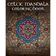 Celtic Mandala Coloring Book: Relax with this Calming, Stress Managment, Celtic Mandala Coloring Book for Adults