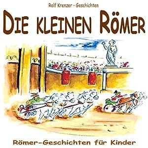 Die kleinen Römer. Römer-Geschichten für Kinder Hörbuch