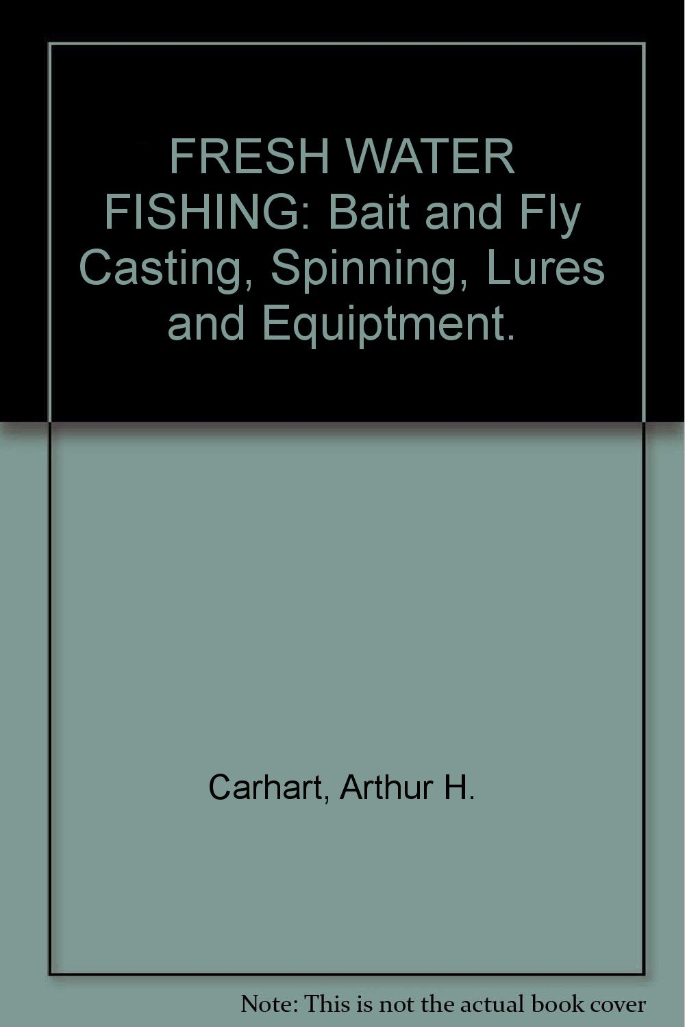 FRESH WATER FISHING: Bait and Fly Casting, Spinning, Lures and Equiptment.