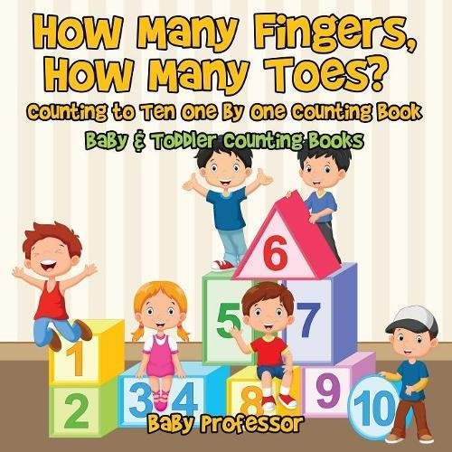 How Many Fingers, How Many Toes? Counting to Ten One by One Counting Book - Baby & Toddler Counting Books PDF