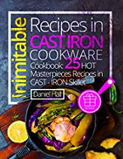 Inimitable recipes in cast iron cookware. Cookbook: 25 hot masterpieces recipes in cast - iron skillet.